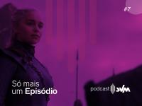 #07 - Game Of Thrones Merece Menos Fla-Flu E Mais Respeito Dos Fãs